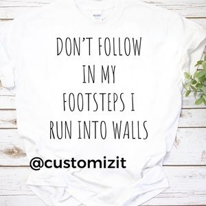Don't follow in my footsteps